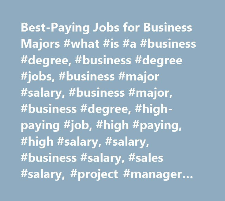Best-Paying Jobs for Business Majors #what #is #a #business #degree, #business #degree #jobs, #business #major #salary, #business #major, #business #degree, #high-paying #job, #high #paying, #high #salary, #salary, #business #salary, #sales #salary, #project #manager #salary, #finance #salary, #accounting #salary, #business #analyst #salary, #find #a #job, #get #a #job…