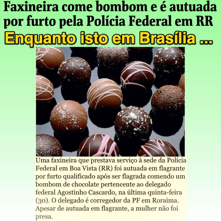 Enquanto isto em Brasília ... ➤ http://www1.folha.uol.com.br/cotidiano/2015/10/1690812-faxineira-come-bombom-e-e-autuada-por-furto-pela-policia-federal-em-rr.shtml ②⓪①⑤ ①⓪ ⓪⑥ #Impeachment