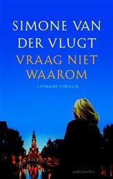 Vraag niet waarom Simone van der Vlugt is een van Nederlands grootste thrillerschrijfsters en met 'Vraag niet waarom' heeft ze weer een ijzersterk psychologische thriller neergezet. Op het parkeerterrein van een Alkmaars winkelcentrum wordt een vrouw neergestoken. http://www.bruna.nl/boeken/vraag-niet-waarom-9789041425782