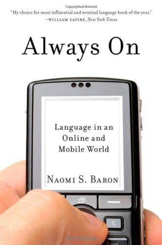 Always On: Language in an Online and Mobile World by Naomi Baron, http://www.amazon.com/dp/0199735441/ref=cm_sw_r_pi_dp_63mbrb0KB56K4