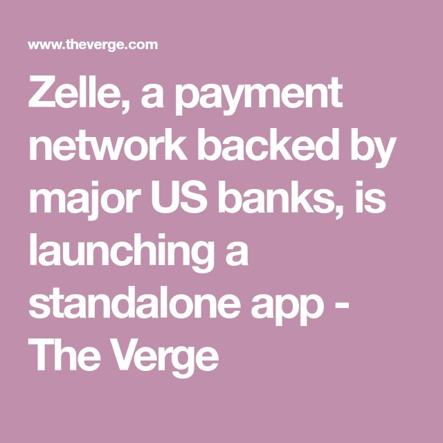 Zelle, a payment network backed by major US banks, is launching a standalone app - The Verge