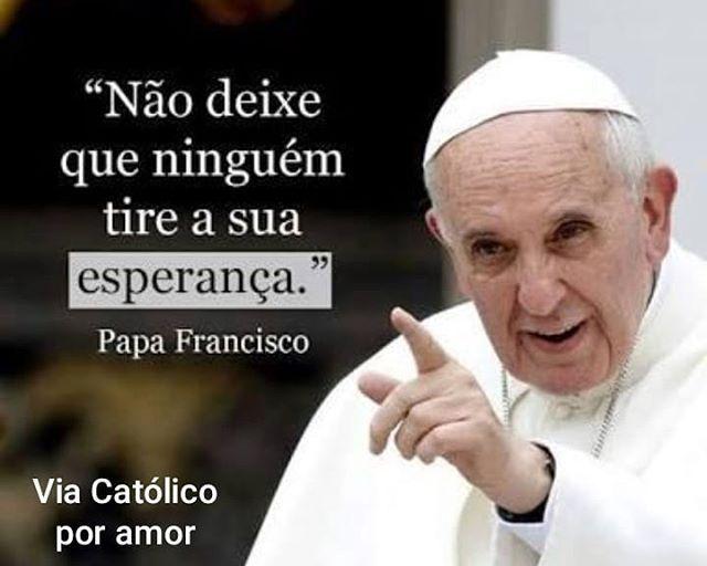 Quem Também Ama Essas Frases Do Nosso Querido Papa Francisco Diga Eu