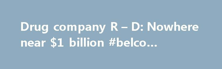Drug company R – D: Nowhere near $1 billion #belco #pharma http://pharmacy.remmont.com/drug-company-r-d-nowhere-near-1-billion-belco-pharma/  #drug research companies # Drug company R D argument for half a century, but the specific source of the $1 billion claim is a 2003 study published in the Journal of Health Economics by economists Joseph DiMasi of Tufts, Ronald W. Hansen of the University of Rochester, and Henry Grabowski of Duke. I will henceforth …