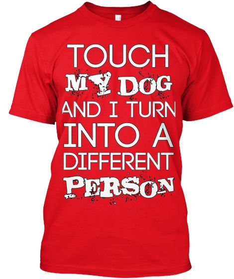 Don't touch my Dog! http://teespring.com/don-t-touch-my-dog