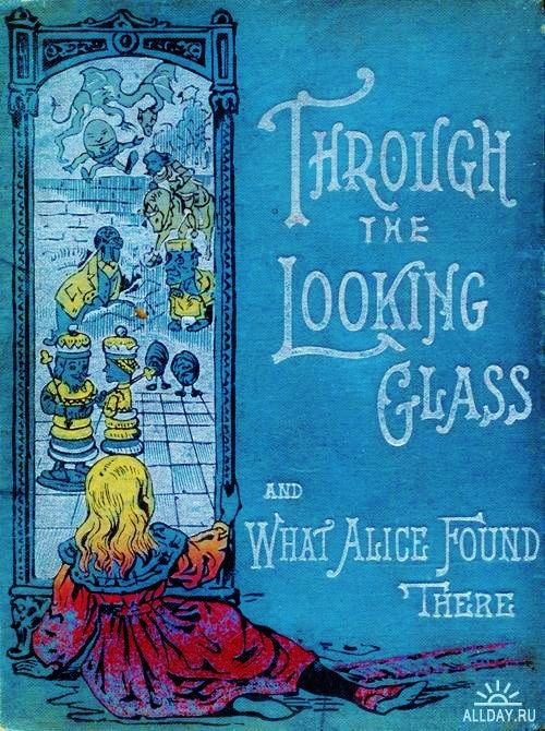 "Looking Glass: ""#Through the #Looking #Glass and What Alice Found There,"" by Lewis Carroll."