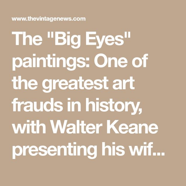 """The """"Big Eyes"""" paintings: One of the greatest art frauds in history, with Walter Keane presenting his wife's work as his own"""