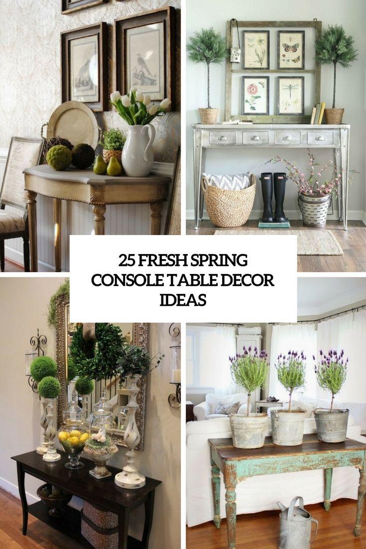 25 Fresh Spring Console Table Decor Ideas Console Table