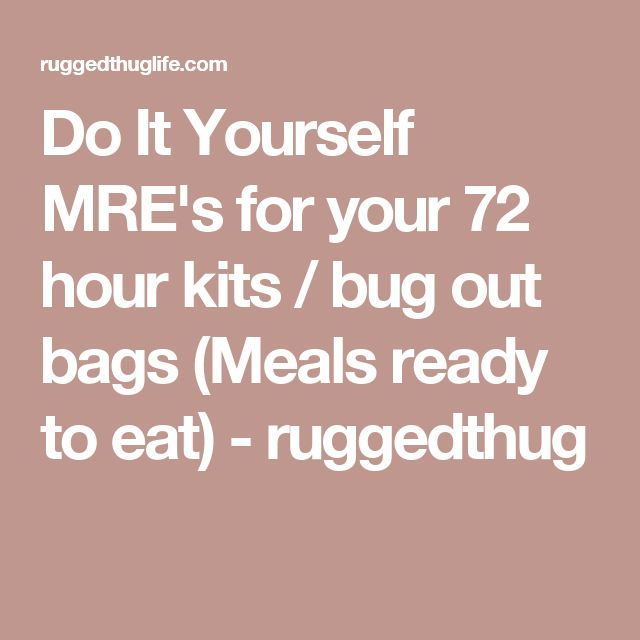 Do It Yourself MRE's for your 72 hour kits / bug out bags (Meals ready to eat) - ruggedthug