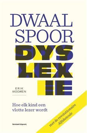 Erik Moonen. Dwaalspoor dyslexie. Hoe elk kind een vlotte lezer wordt.