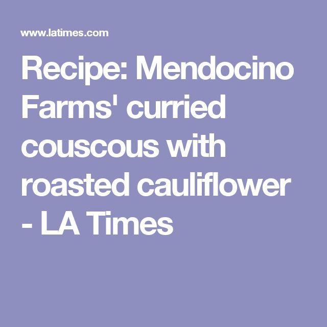 Recipe: Mendocino Farms' curried couscous with roasted cauliflower - LA Times