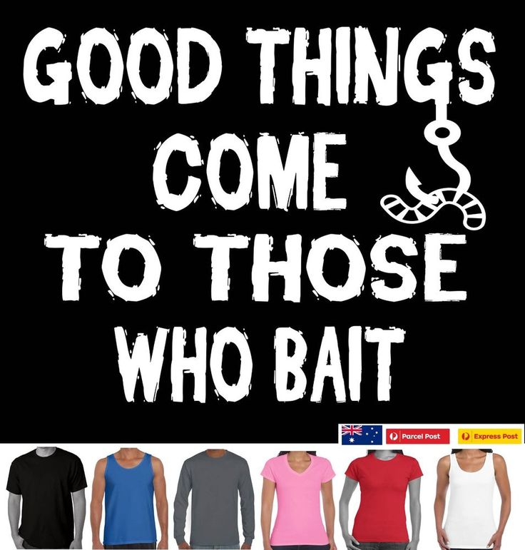 Funny T-shirts Good things come to those that bait Fishing tee fisherman dad New