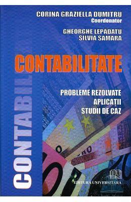 Contabilitate - Probleme rezolvate, Aplicatii, studii de caz - Corina Graziella Dumitru
