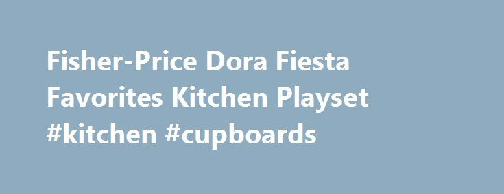 Fisher-Price Dora Fiesta Favorites Kitchen Playset #kitchen #cupboards http://kitchen.remmont.com/fisher-price-dora-fiesta-favorites-kitchen-playset-kitchen-cupboards/  #dora kitchen set # Fisher-Price Dora Fiesta Favorites Kitchen Playset Product Description It's easy for girls to prepare meals for a birthday bash, picnic, backyard barbeque or to cook up just about anything with the Fisher-Price Dora Fiesta Favorites Kitchen Playset. The Fisher-Price Dora Fiesta Favorites Kitchen Playset…