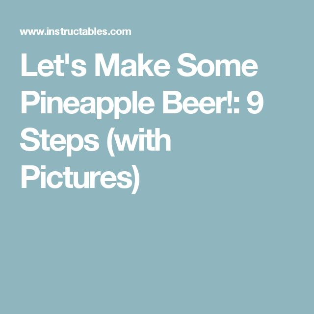 Let's Make Some Pineapple Beer!: 9 Steps (with Pictures)