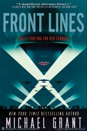 Front Lines / Michael Grant World War II, 1942. A court decision makes women subject to the draft and eligible for service. The unproven American army is going up against the greatest fighting force ever assembled, the armed forces of Nazi Germany. Three daring young women will play their parts in the war to defeat evil and save the human race. As the fate of the world hangs in the balance, they will discover the roles that define them on the front lines.
