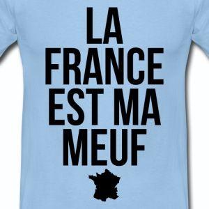 T shirt bleu c homme Humour La France est ma meuf - Tee shirt Homme