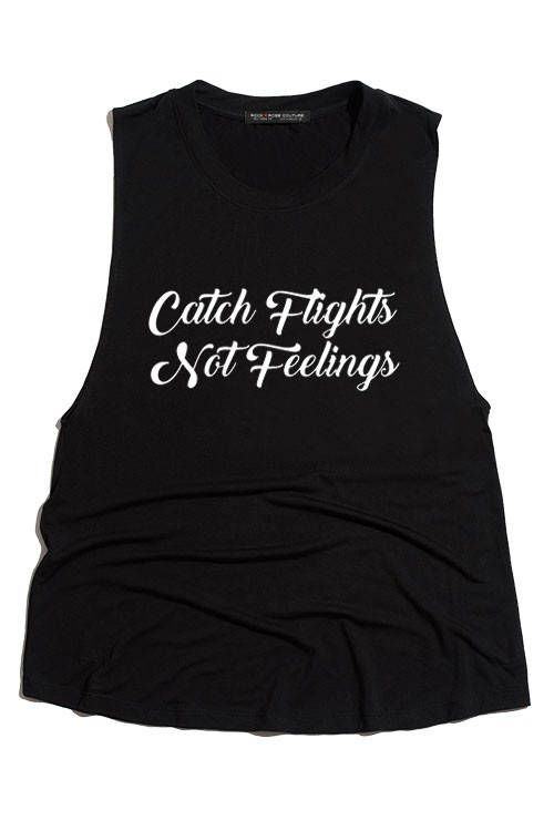 Catch Flights Not Feelings Womens Graphic Tank Top  Fabric: 95% Rayon 5% Spandex  Round Neck/Scoop Neck Tank Top  Available In Womens Standard Sizes: Small, Medium & Large  Available Colors:  Black  Care: Hand Wash In Cold/Cool Water. Lay Flat To Dry. Do Not Iron. Do Not Bleach.