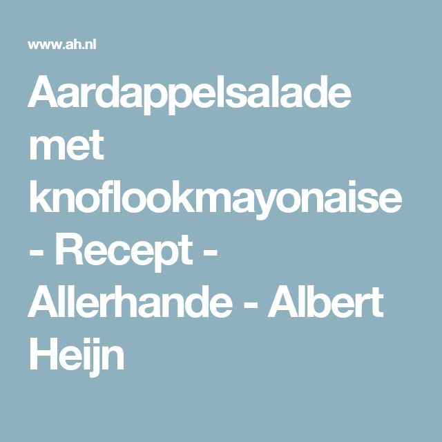 Aardappelsalade met knoflookmayonaise - Recept - Allerhande - Albert Heijn