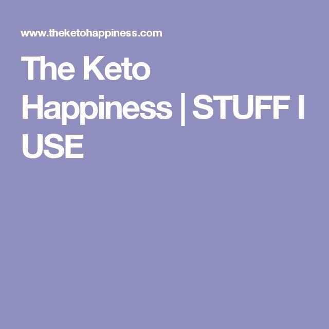 The Keto Happiness | STUFF I USE