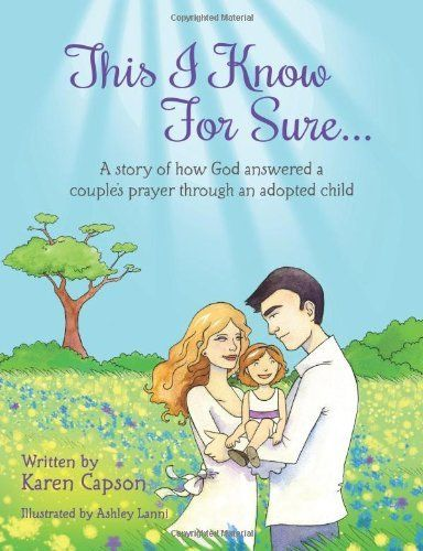 This I Know For Sure...: A Story of How God Answered A Couple's Prayer Through An Adopted Child, http://www.amazon.com/dp/1480180149/ref=cm_sw_r_pi_awd_DSDasb1BMDB29