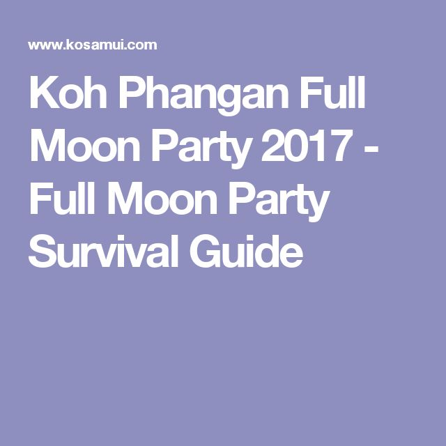 Koh Phangan Full Moon Party 2017 - Full Moon Party Survival Guide