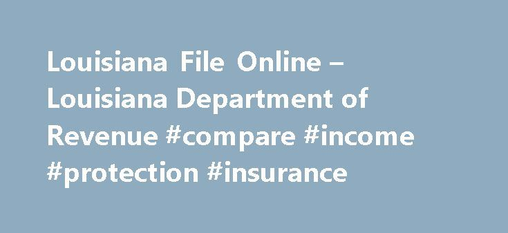 Louisiana File Online – Louisiana Department of Revenue #compare #income #protection #insurance http://incom.nef2.com/2017/04/26/louisiana-file-online-louisiana-department-of-revenue-compare-income-protection-insurance/  #tax efile #Online Taxpayer Education Need help? Learn about taxes and your filing options. EFT Information See all available EFT payment options. E-Fax Number FAX attachments for electronically filed income returns. Filing Deadlines When are these returns due again? Tax…