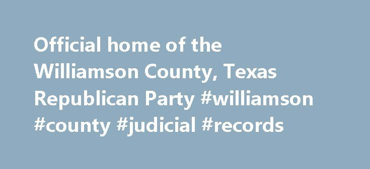 Official home of the Williamson County, Texas Republican Party #williamson #county #judicial #records http://louisiana.remmont.com/official-home-of-the-williamson-county-texas-republican-party-williamson-county-judicial-records/  # Williamson County Republican Party If you live in Hutto, you are not quite finished voting in the Hutto city elections. There is a runoff and special election for seats on the Hutto City Council. Early voting runs: May 30 through Saturday, June 3 from 10am to 6pm…