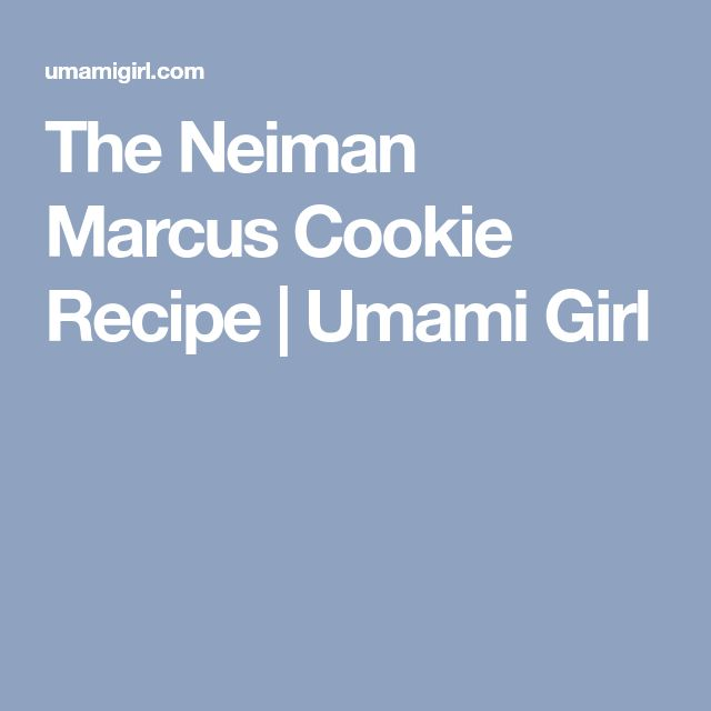 The Neiman Marcus Cookie Recipe | Umami Girl