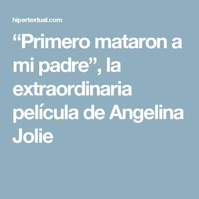 """Primero mataron a mi padre"", la extraordinaria película de Angelina Jolie"