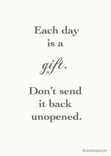 Each day is a gift. Don't send it back unopened. #motivation #inspiration