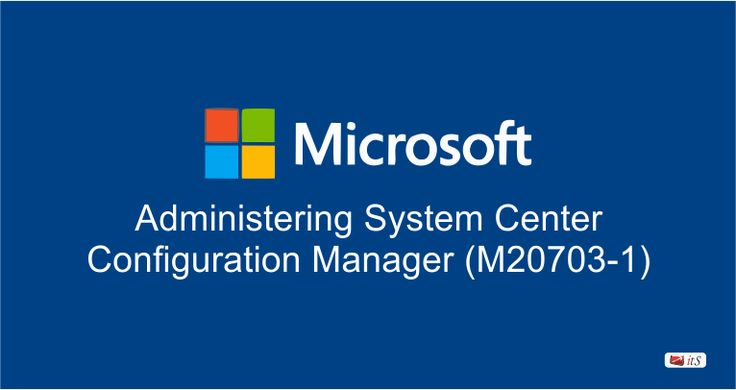 M20703-1 Administering System Center Configuration Manager Training Course & Certification for Configuration Manager and its associated site systems