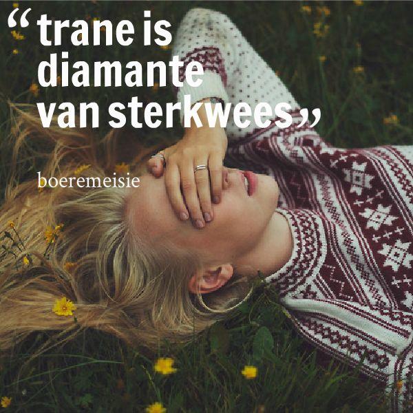 Trane is diamante van sterkwees  __Boeremeisie #huil #trane #Afrikaans