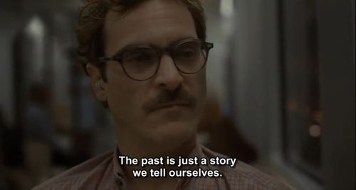 """the past is just a story we tell ourselves."""