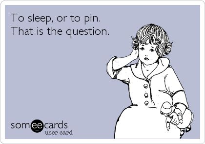 To sleep, or to pin.  That is the question.