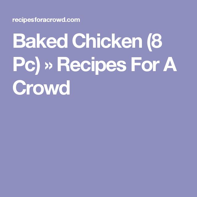 Baked Chicken (8 Pc) » Recipes For A Crowd