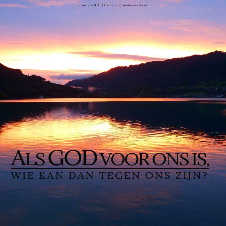 Als God voor ons is, wie kan dan tegen ons zijn? Romeinen 8:31  #Bijbel, #God, #Waarheid  https://www.dagelijksebroodkruimels.nl/romeinen-8-31/