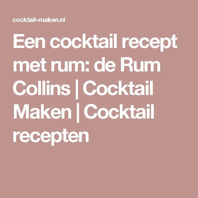 Een cocktail recept met rum: de Rum Collins | Cocktail Maken | Cocktail recepten