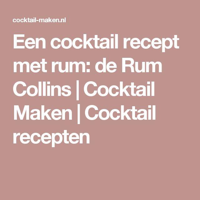 Een cocktail recept met rum: de Rum Collins | Cocktail Maken | Cocktail recepten