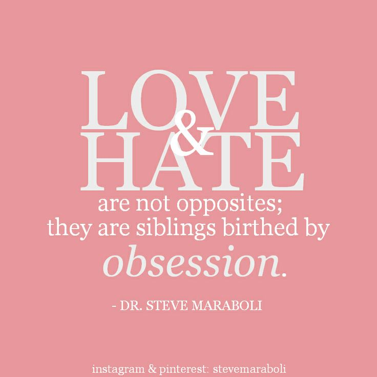 """Quotes About Love And Hate: """"Love And Hate Are Not Opposites; They Are Siblings"""