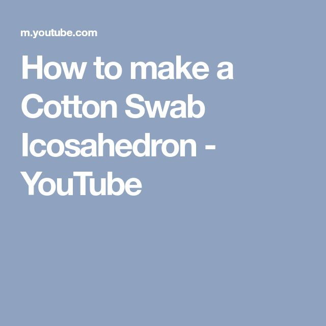 How to make a Cotton Swab Icosahedron - YouTube
