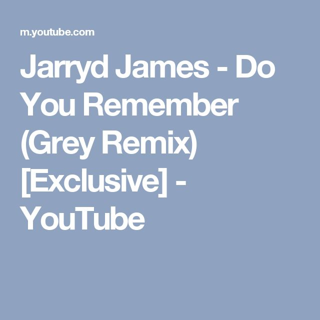 Jarryd James - Do You Remember (Grey Remix) [Exclusive] - YouTube