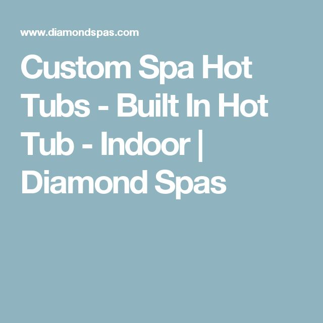 Custom Spa Hot Tubs - Built In Hot Tub - Indoor | Diamond Spas