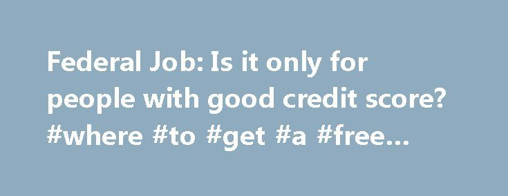 Federal Job: Is it only for people with good credit score? #where #to #get #a #free #credit #score http://credit.remmont.com/federal-job-is-it-only-for-people-with-good-credit-score-where-to-get-a-free-credit-score/  #government credit report # Federal Job: Is it only for people with good credit score? Mostly, the employers including the Read More...The post Federal Job: Is it only for people with good credit score? #where #to #get #a #free #credit #score appeared first on Credit.