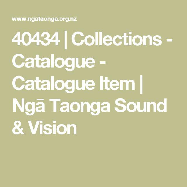 40434   Collections - Catalogue - Catalogue Item   Ngā Taonga Sound & Vision