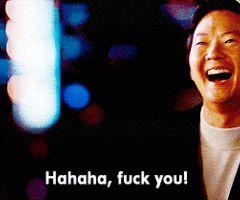 Hahaha, fuck you! - Mr. Chow Gif
