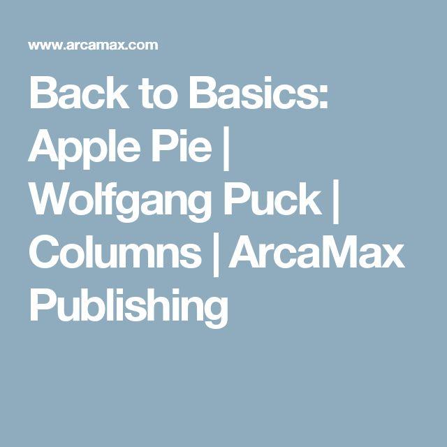 Back to Basics: Apple Pie | Wolfgang Puck | Columns | ArcaMax Publishing