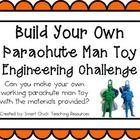 Engineering Challenge:  Can you make your own working parachute man toy with the materials provided?  $