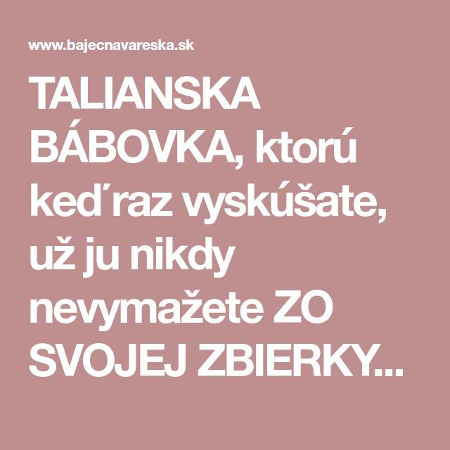 TALIANSKA BÁBOVKA, ktorú keď raz vyskúšate, už ju nikdy nevymažete ZO SVOJEJ ZBIERKY RECEPTOV! - Báječná vareška