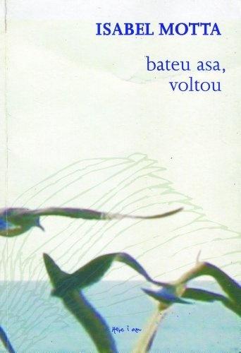 Bateu Asa, Voltou (Portuguese Edition) by Isabel-Victoria Da Motta, http://www.amazon.com/dp/B00B9YP8NK/ref=cm_sw_r_pi_dp_nEXprb0AHX8GR