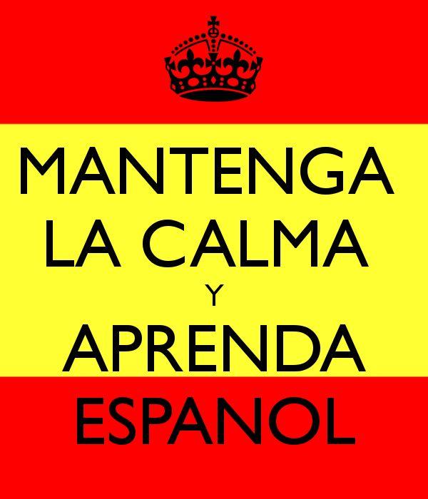 MANTENGA  LA CALMA  Y APRENDA ESPANOL